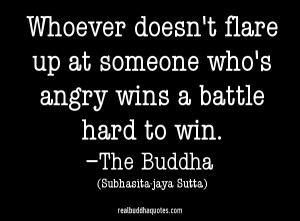 """... up at someone who's angry wins a battle hard to win."""" The Buddha"""