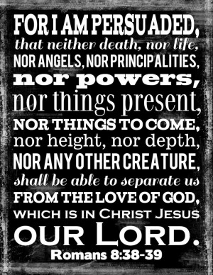... separate us from the Love of God. Romans 8:38-39 #bible #quotes #love