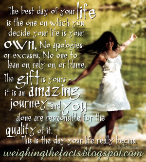 the best day of your life is the one on which you decide your life is ...