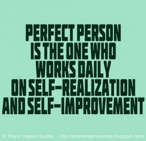 ... is the one who works daily on Self-Realization and Self-Improvement