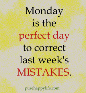 Motivational Quote: Monday is the perfect day to correct last week's ...