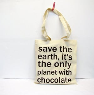 Chocolate quote bag – save the earth it's the only planet with ...