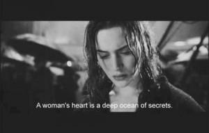 woman's heart is a deep ocean of secrets - Titanic (1997)