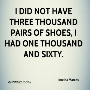 did not have three thousand pairs of shoes, I had one thousand and ...