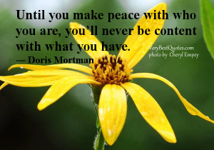 Until you make peace with who you are, you'll never be content with ...