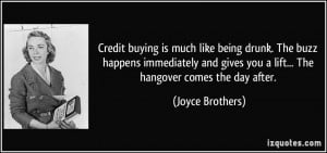 Credit buying is much like being drunk. The buzz happens immediately ...