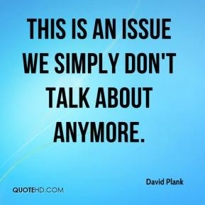 David Plank - This is an issue we simply don't talk about anymore.