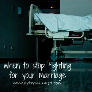 when to stop fighting for your marriage