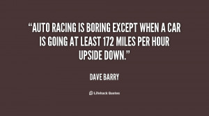 Auto racing is boring except when a car is going at least 172 miles ...