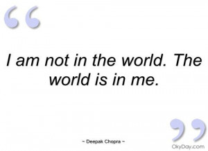 deepak+chopra+quotes+on+mindfulness | am not in the world - Deepak ...