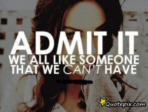 It We All Like Someone That We Can't Have. - QuotePix.com - Quotes ...