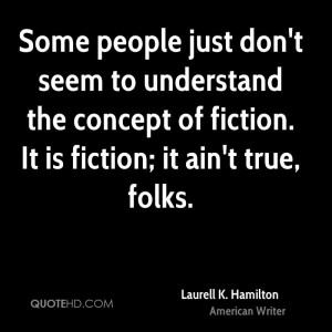 Some people just don't seem to understand the concept of fiction. It ...