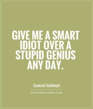 ... much less harm than a very intelligent person with no common sense