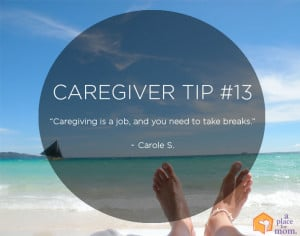 "Caregiving is a job and you need to take breaks."" – Carole S."