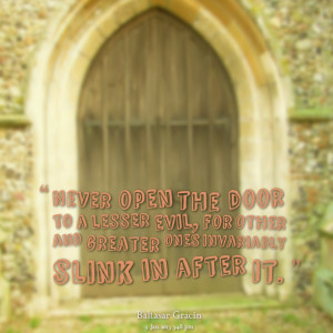 Quotes Picture: never open the door to a lesser evil, for other and ...