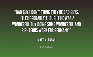 quote-Martin-Landau-bad-guys-dont-think-theyre-bad-guys-23356.png