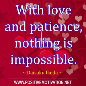 Love quotes With love and patience nothing is impossible