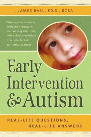 Early Intervention and Autism by James Ball, ED.D., BCBA