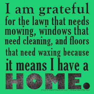 Grateful quotes - I am grateful for the lawn that needs mowing ...