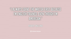 always serve the writer first because I'm English trained, even ...