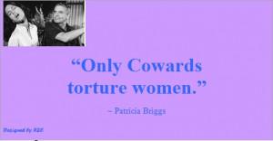 Best Women English Quotes: Quotes of Patricia Briggs, Only cowards ...