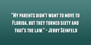 """... , but they turned sixty and that's the law."""" – Jerry Seinfeld"""