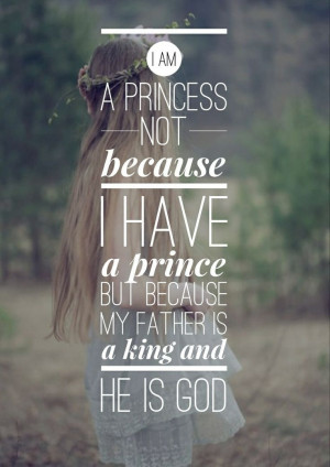 am a princess not because I have a prince but because my father is a ...