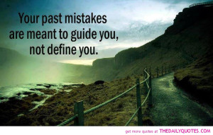 Quotes and Sayings about Making Mistakes - Mistake - You past mistakes ...