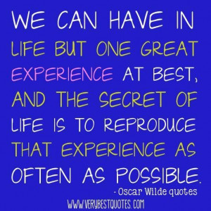have in life but one great experience at best and the secret of life ...