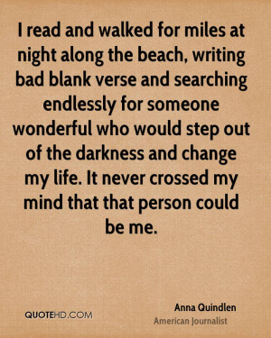 read and walked for miles at night along the beach, writing bad ...