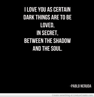 love you as certain dark things are to be loved in secret
