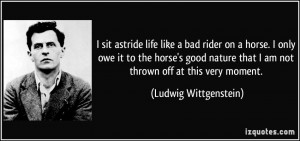 sit astride life like a bad rider on a horse. I only owe it to the ...