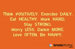 think positively exercise daily eat healthy work hard stay strong ...