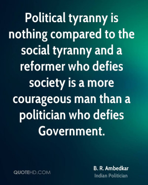 Political tyranny is nothing compared to the social tyranny and a ...