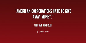 ... Stephen-Ambrose-american-corporations-hate-to-give-away-money-8263.png