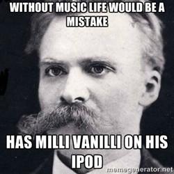 Nietzsche Music http://memegenerator.net/Friedrich-Nietzsche