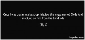 Once I was crusin in a beat-up ride,Saw this nigga named Clyde And ...
