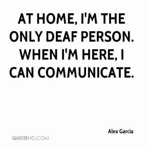 Alex Garcia - At home, I'm the only deaf person. When I'm here, I can ...