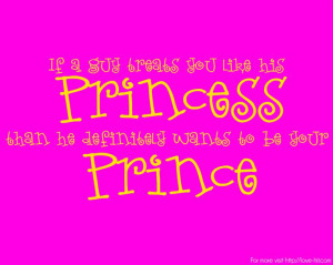 If he treats you like a princess than he must want to be your prince