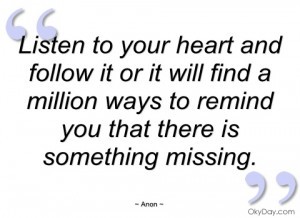 listen to your heart and follow it or it anon