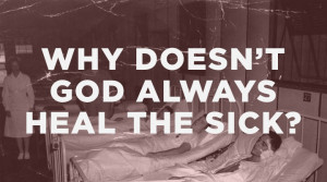 Why Doesn't God Always Heal the Sick?