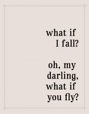 Oh, my darling, what if you fly?