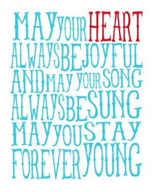 ... May Your Song Always Be Sung May You Stay Forever Young - Joy Quotes
