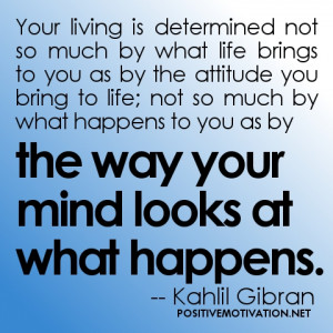 determined not so much by what life brings to you as by the attitude ...