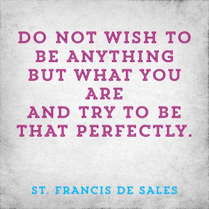 St Francis de Sales quote....