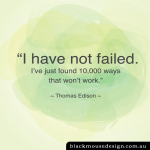 have not failed. I've just found 10,000 ways that won't work ...