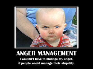 wouldn't have to manage my anger, if people would manage their ...