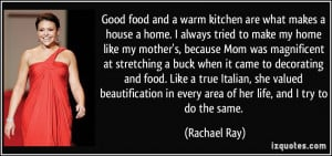 kitchen are what makes a house a home. I always tried to make my home ...