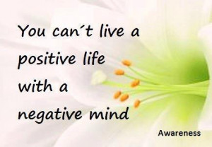 you can t live a positive life with a negative mind life quotes