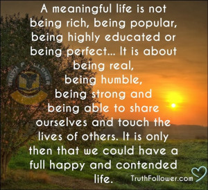 ... never live if you are looking for the meaning of life. ~ Albert Camus
